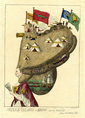 "Noddle-Island or How are we Decieved  Hand-coloured etching published by Matthew Darly in 1776 depicting a lady on whose grotesquely extended coiffure military operations are proceeding. At the top of her pyramid of hair soldiers fire a cannon from a rectangular American fort at other soldiers firing a cannon from an adjacent mound composed of ringlets of hair. Two immense flags flying from the fort bear, one a crocodile, the other a cross-bow and arrows; the flags of their opponents, the English, are decorated one with an ass, the other with a fool's cap and bells. Below this combat are tents and two men with a cannon. On the lower right rolls of hair red-coats march in single file, followed by a baggage waggon. Lower down again, red-coats in boats are rowing towards two ships in full sail.  This evidently satirizes the evacuation of Boston by Howe on 17 Mar. 1776. There were many protests against the misleading account given in the 'Gazette'. Walpole wrote ""nobody was deceived"". The 'How' in the title is a pun on the name of the commander-in-chief."